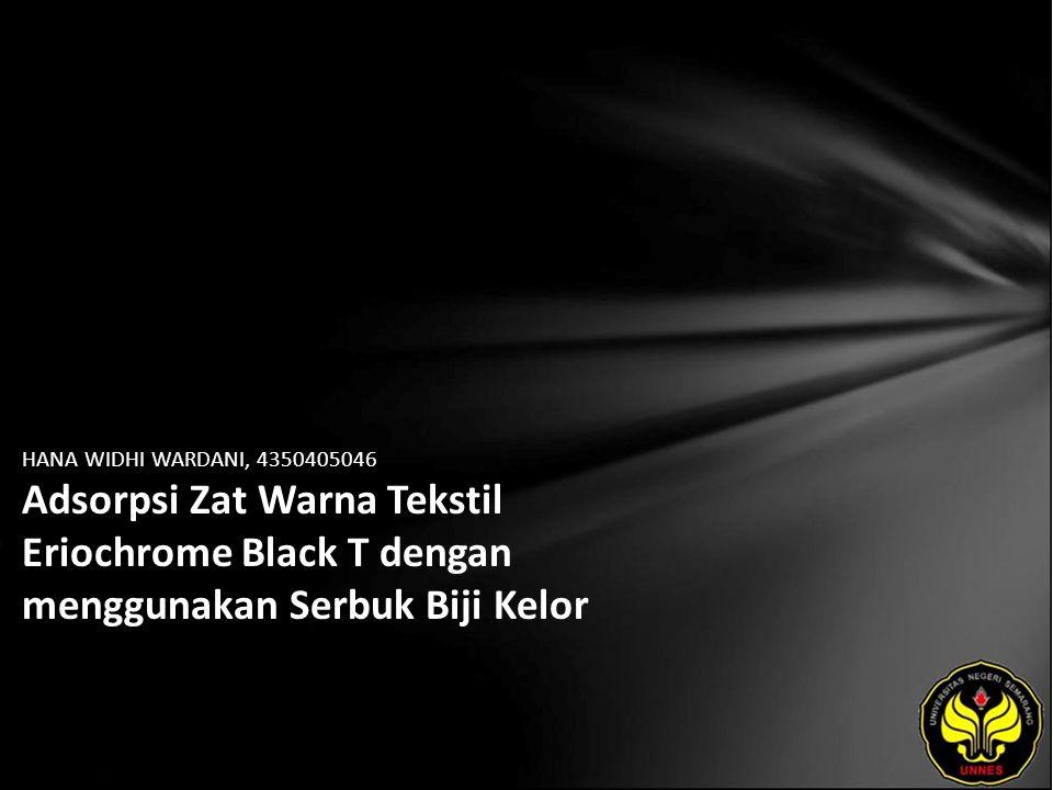 HANA WIDHI WARDANI, 4350405046 Adsorpsi Zat Warna Tekstil Eriochrome Black T dengan menggunakan Serbuk Biji Kelor