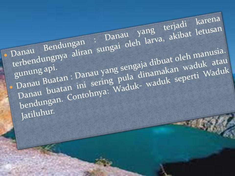 Berdasarkan proses terjadinya : Danau Tektonik : Danau yang terbentuk karena proses tektonik seperti proses patahan dan lipatan.
