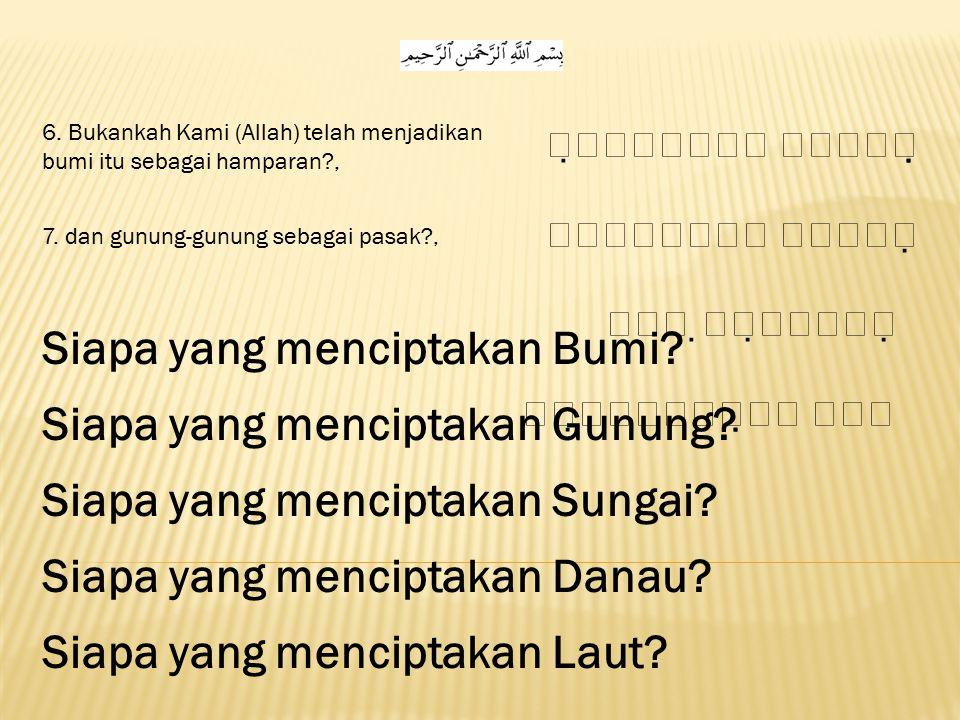         6. Bukankah Kami (Allah) telah menjadikan bumi itu sebagai hamparan?, 7. dan gunung