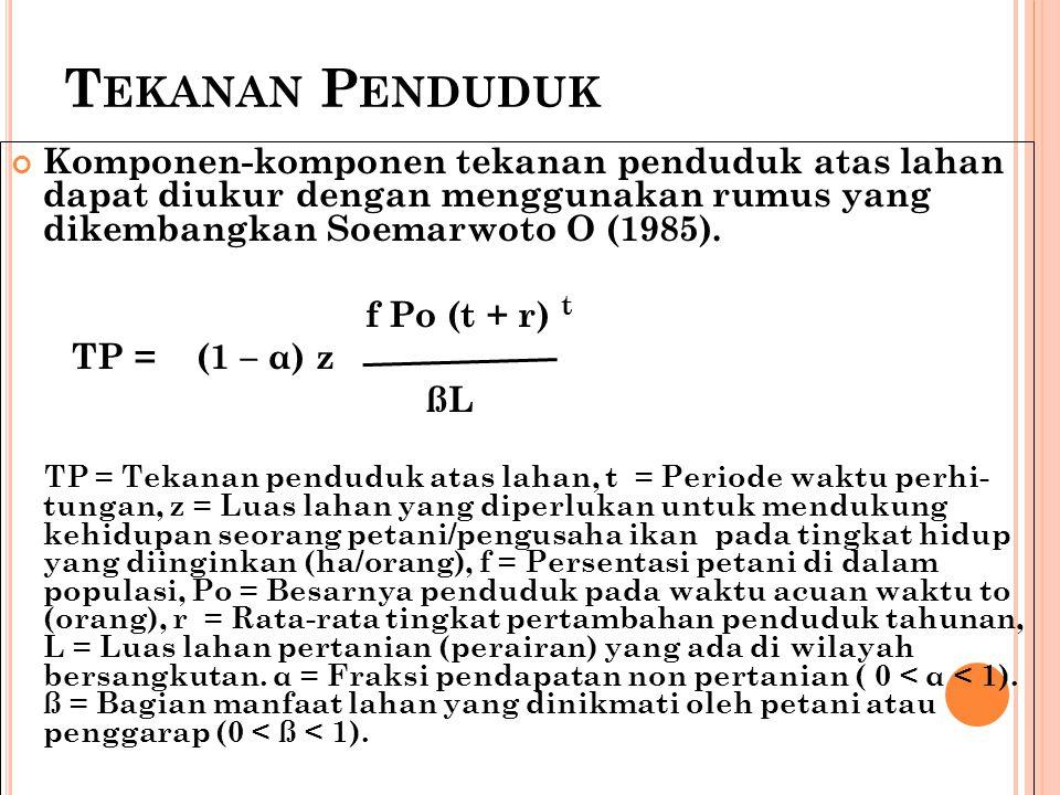 T EKANAN P ENDUDUK Komponen-komponen tekanan penduduk atas lahan dapat diukur dengan menggunakan rumus yang dikembangkan Soemarwoto O (1985). f Po (t