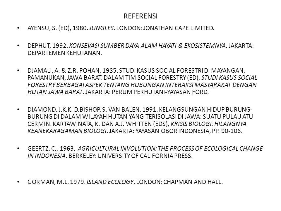 REFERENSI AYENSU, S. (ED), 1980. JUNGLES. LONDON: JONATHAN CAPE LIMITED. DEPHUT, 1992. KONSEVASI SUMBER DAYA ALAM HAYATI & EKOSISTEMNYA. JAKARTA: DEPA