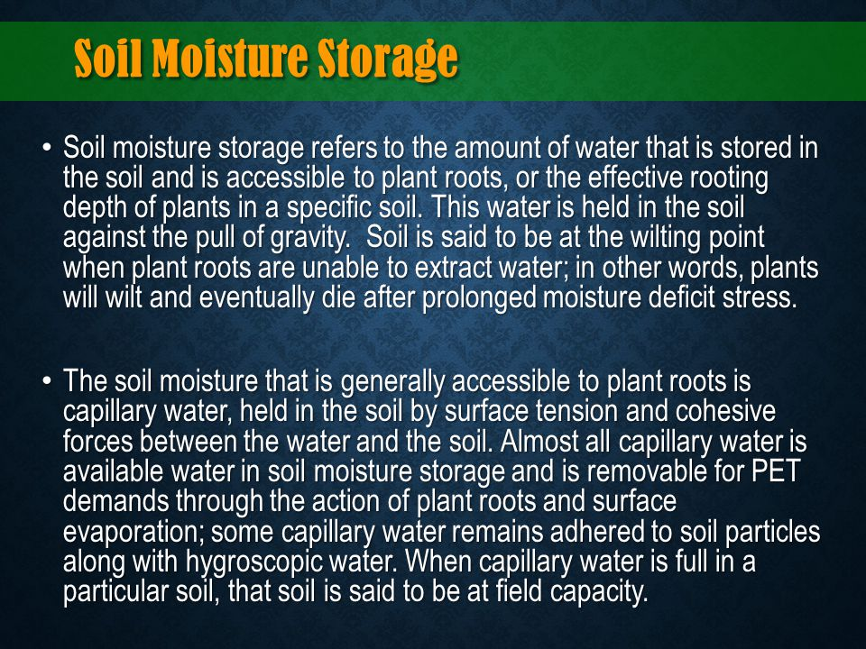 Soil Moisture Storage Soil moisture storage refers to the amount of water that is stored in the soil and is accessible to plant roots, or the effectiv