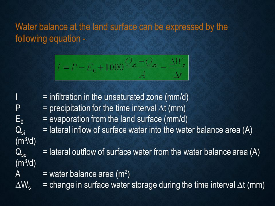 Water balance at the land surface can be expressed by the following equation - I= infiltration in the unsaturated zone (mm/d) P = precipitation for th
