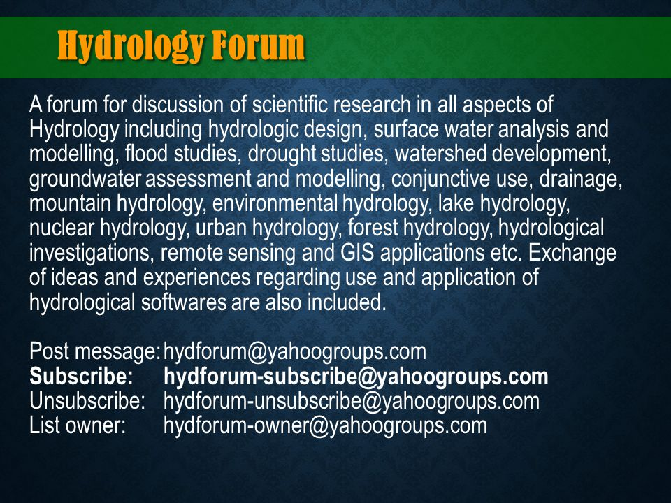 A forum for discussion of scientific research in all aspects of Hydrology including hydrologic design, surface water analysis and modelling, flood stu