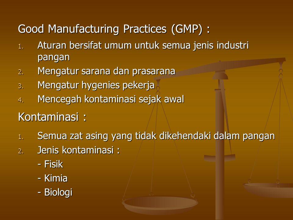 Good Manufacturing Practices (GMP) : 1. Aturan bersifat umum untuk semua jenis industri pangan 2. Mengatur sarana dan prasarana 3. Mengatur hygenies p