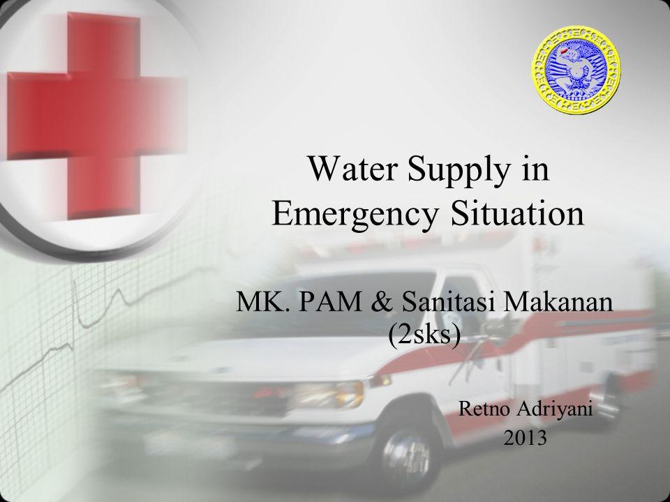 Water Supply in Emergency Situation MK. PAM & Sanitasi Makanan (2sks) Retno Adriyani 2013