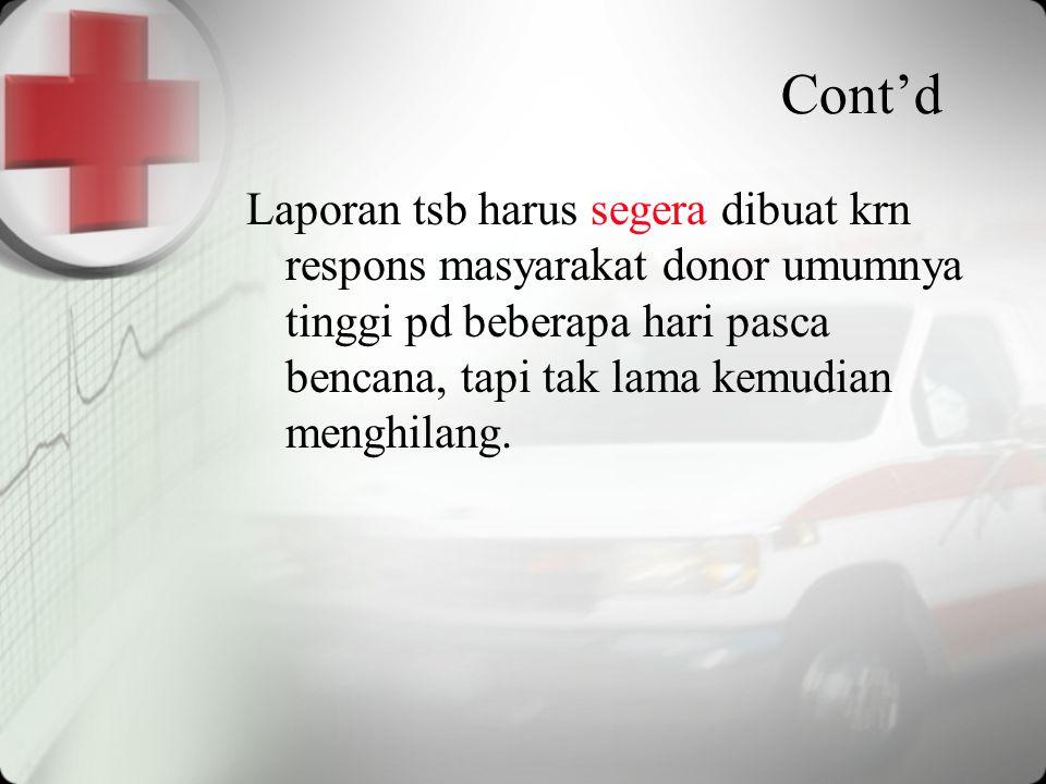 Cont'd Laporan tsb harus segera dibuat krn respons masyarakat donor umumnya tinggi pd beberapa hari pasca bencana, tapi tak lama kemudian menghilang.