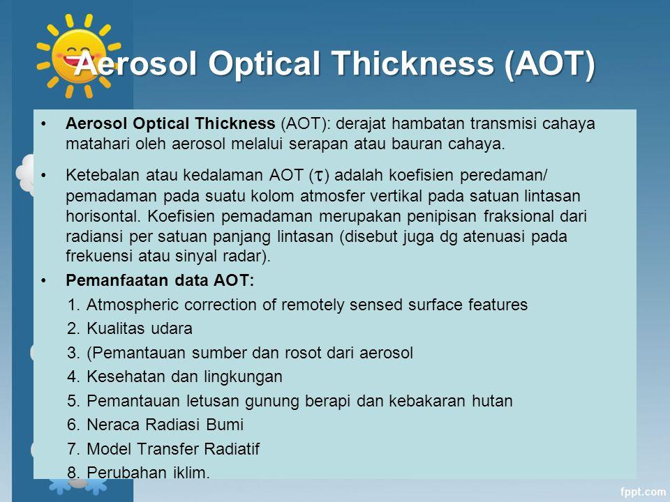 Aerosol Optical Thickness (AOT) Aerosol Optical Thickness (AOT): derajat hambatan transmisi cahaya matahari oleh aerosol melalui serapan atau bauran c