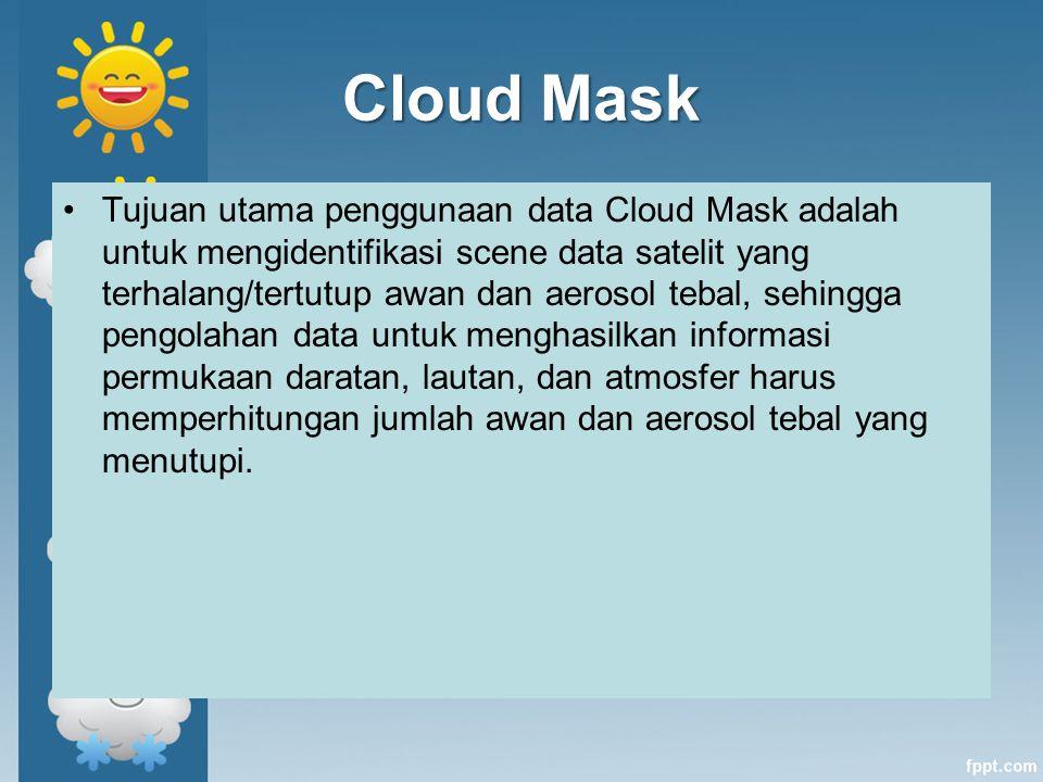 Cloud Mask Tujuan utama penggunaan data Cloud Mask adalah untuk mengidentifikasi scene data satelit yang terhalang/tertutup awan dan aerosol tebal, se