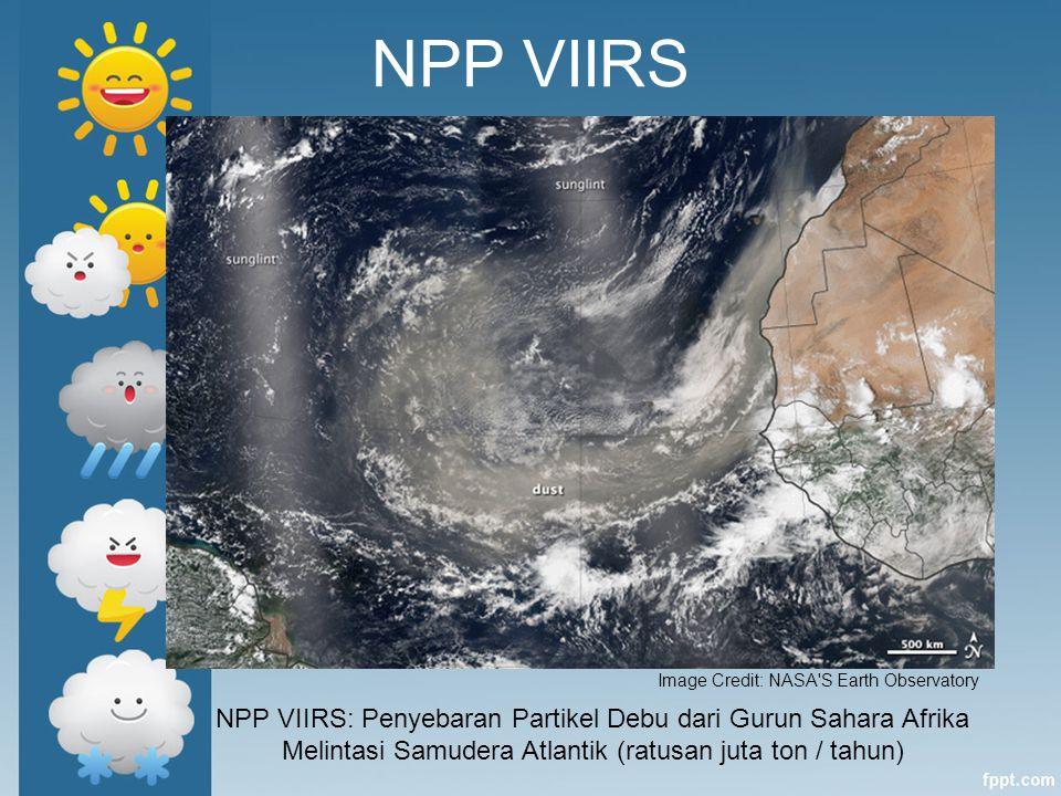 NPP VIIRS: Penyebaran Partikel Debu dari Gurun Sahara Afrika Melintasi Samudera Atlantik (ratusan juta ton / tahun) Image Credit: NASA'S Earth Observa