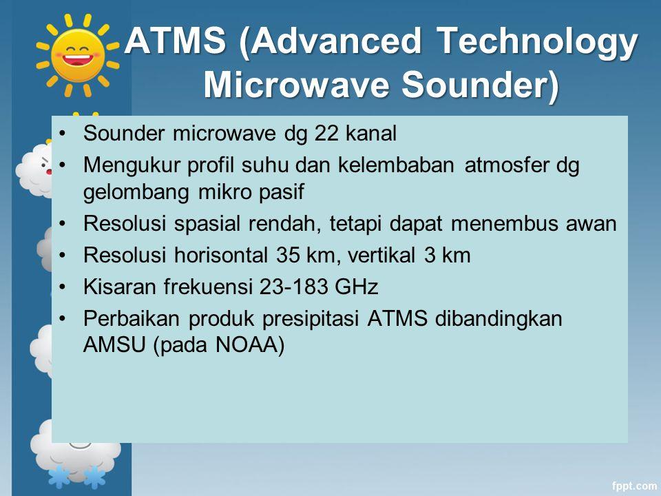 ATMS (Advanced Technology Microwave Sounder) Sounder microwave dg 22 kanal Mengukur profil suhu dan kelembaban atmosfer dg gelombang mikro pasif Resol