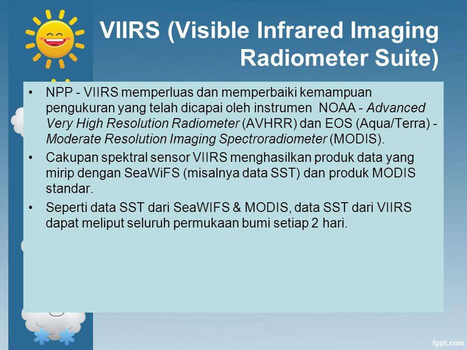 VIIRS (Visible Infrared Imaging Radiometer Suite) NPP - VIIRS memperluas dan memperbaiki kemampuan pengukuran yang telah dicapai oleh instrumen NOAA -