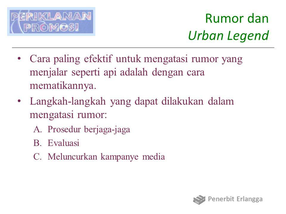 Rumor dan Urban Legend Cara paling efektif untuk mengatasi rumor yang menjalar seperti api adalah dengan cara mematikannya. Langkah-langkah yang dapat