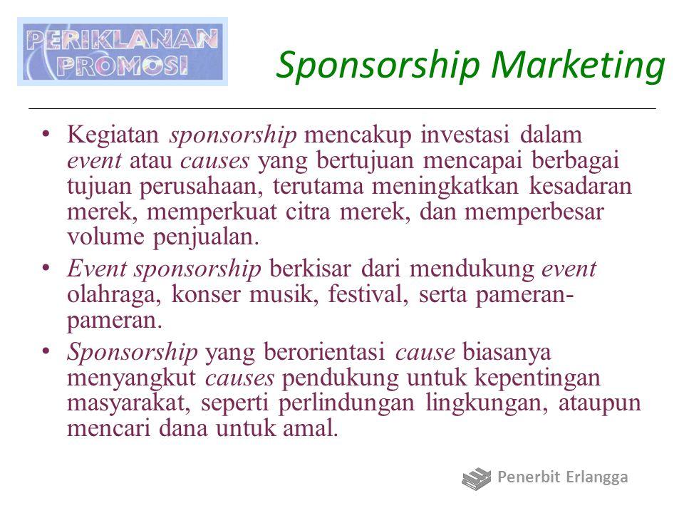 Sponsorship Marketing Kegiatan sponsorship mencakup investasi dalam event atau causes yang bertujuan mencapai berbagai tujuan perusahaan, terutama men