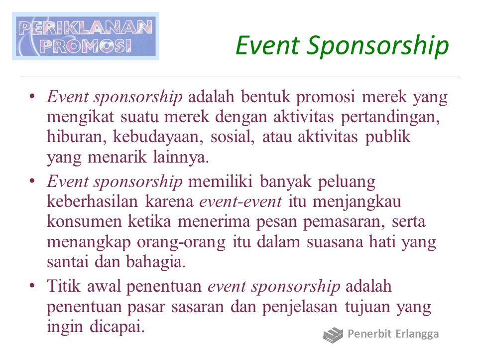 Event Sponsorship Event sponsorship adalah bentuk promosi merek yang mengikat suatu merek dengan aktivitas pertandingan, hiburan, kebudayaan, sosial,