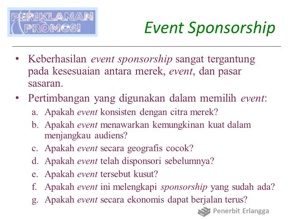 Event Sponsorship Keberhasilan event sponsorship sangat tergantung pada kesesuaian antara merek, event, dan pasar sasaran. Pertimbangan yang digunakan