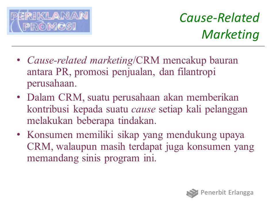 Cause-Related Marketing Cause-related marketing/CRM mencakup bauran antara PR, promosi penjualan, dan filantropi perusahaan. Dalam CRM, suatu perusaha