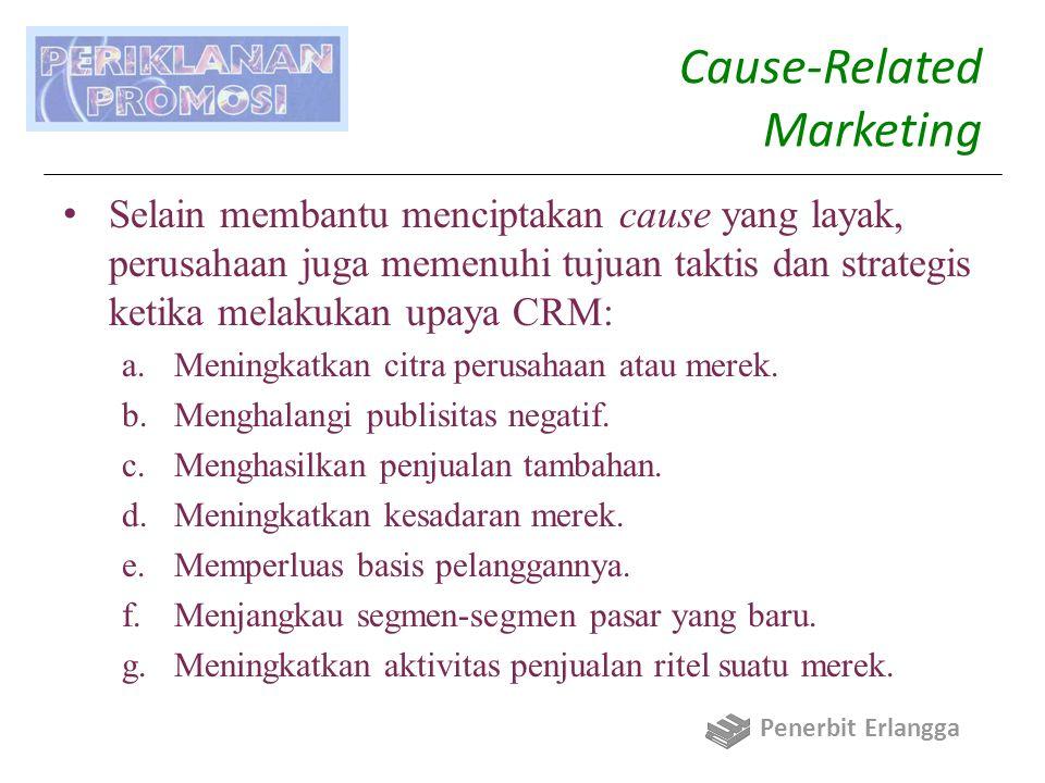 Cause-Related Marketing Selain membantu menciptakan cause yang layak, perusahaan juga memenuhi tujuan taktis dan strategis ketika melakukan upaya CRM: