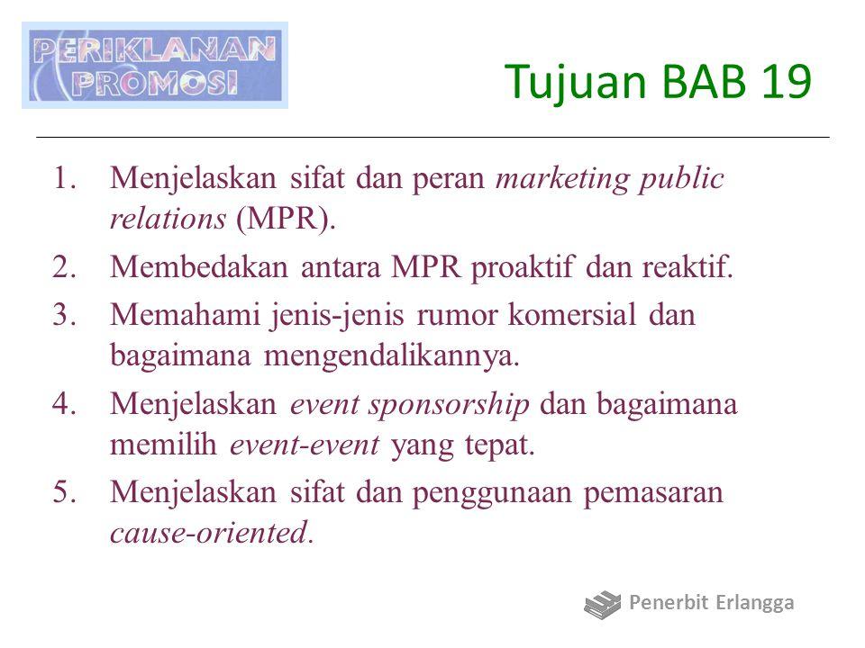 Tujuan BAB 19 1.Menjelaskan sifat dan peran marketing public relations (MPR). 2.Membedakan antara MPR proaktif dan reaktif. 3.Memahami jenis-jenis rum