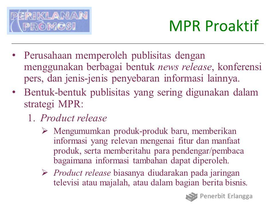 MPR Proaktif Perusahaan memperoleh publisitas dengan menggunakan berbagai bentuk news release, konferensi pers, dan jenis-jenis penyebaran informasi l