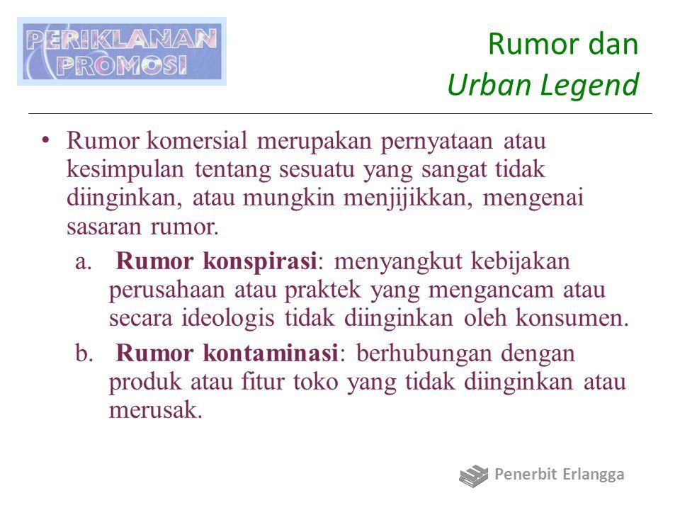 Rumor dan Urban Legend Rumor komersial merupakan pernyataan atau kesimpulan tentang sesuatu yang sangat tidak diinginkan, atau mungkin menjijikkan, me