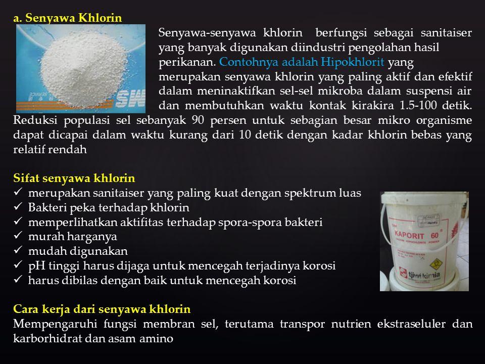 a. Senyawa Khlorin Senyawa-senyawa khlorin berfungsi sebagai sanitaiser yang banyak digunakan diindustri pengolahan hasil perikanan. Contohnya adalah