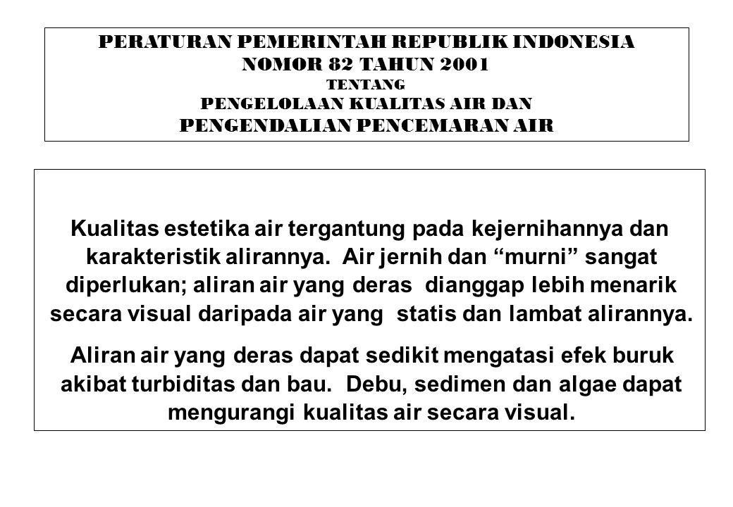 PERATURAN PEMERINTAH REPUBLIK INDONESIA NOMOR 82 TAHUN 2001 TENTANG PENGELOLAAN KUALITAS AIR DAN PENGENDALIAN PENCEMARAN AIR Kualitas estetika air ter