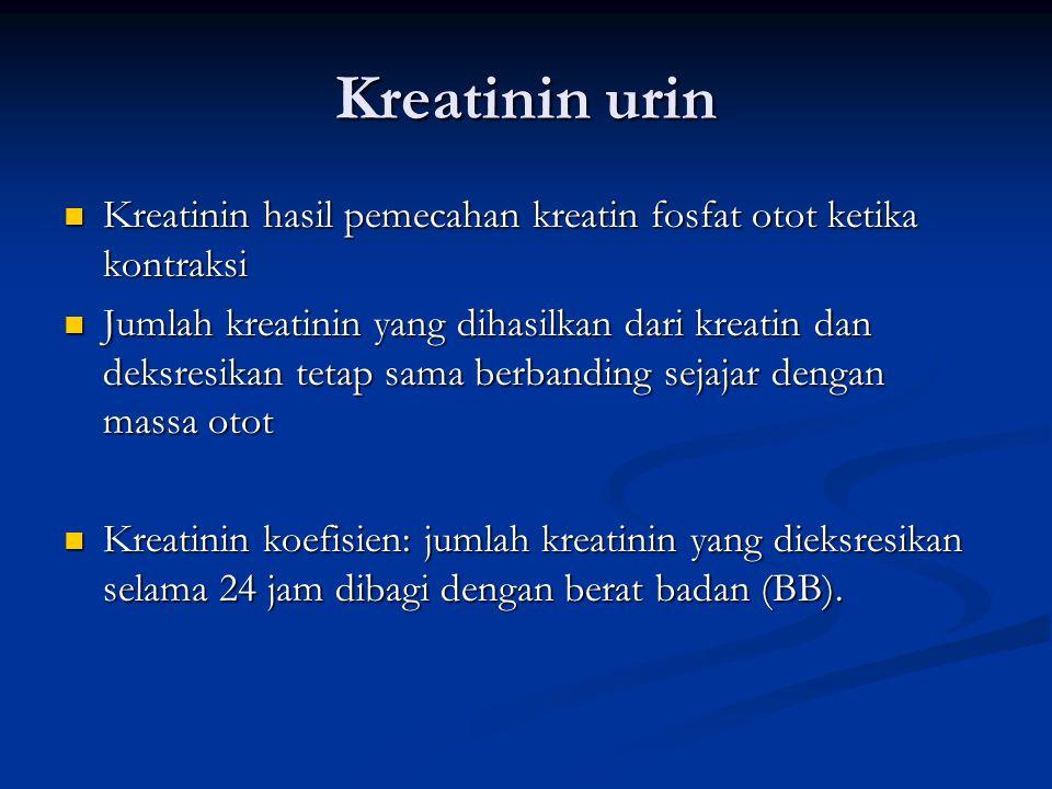 Kreatinin urin Kreatinin hasil pemecahan kreatin fosfat otot ketika kontraksi Kreatinin hasil pemecahan kreatin fosfat otot ketika kontraksi Jumlah kreatinin yang dihasilkan dari kreatin dan deksresikan tetap sama berbanding sejajar dengan massa otot Jumlah kreatinin yang dihasilkan dari kreatin dan deksresikan tetap sama berbanding sejajar dengan massa otot Kreatinin koefisien: jumlah kreatinin yang dieksresikan selama 24 jam dibagi dengan berat badan (BB).