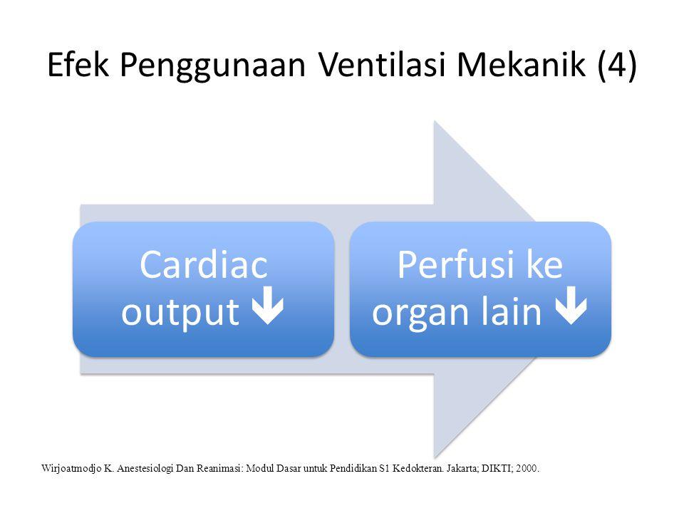 Efek Penggunaan Ventilasi Mekanik (4) Cardiac output  Perfusi ke organ lain  Wirjoatmodjo K. Anestesiologi Dan Reanimasi: Modul Dasar untuk Pendidik