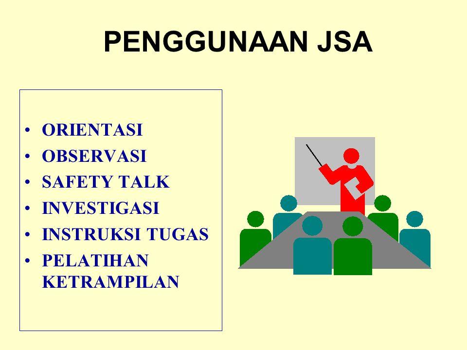 PENGGUNAAN JSA ORIENTASI OBSERVASI SAFETY TALK INVESTIGASI INSTRUKSI TUGAS PELATIHAN KETRAMPILAN