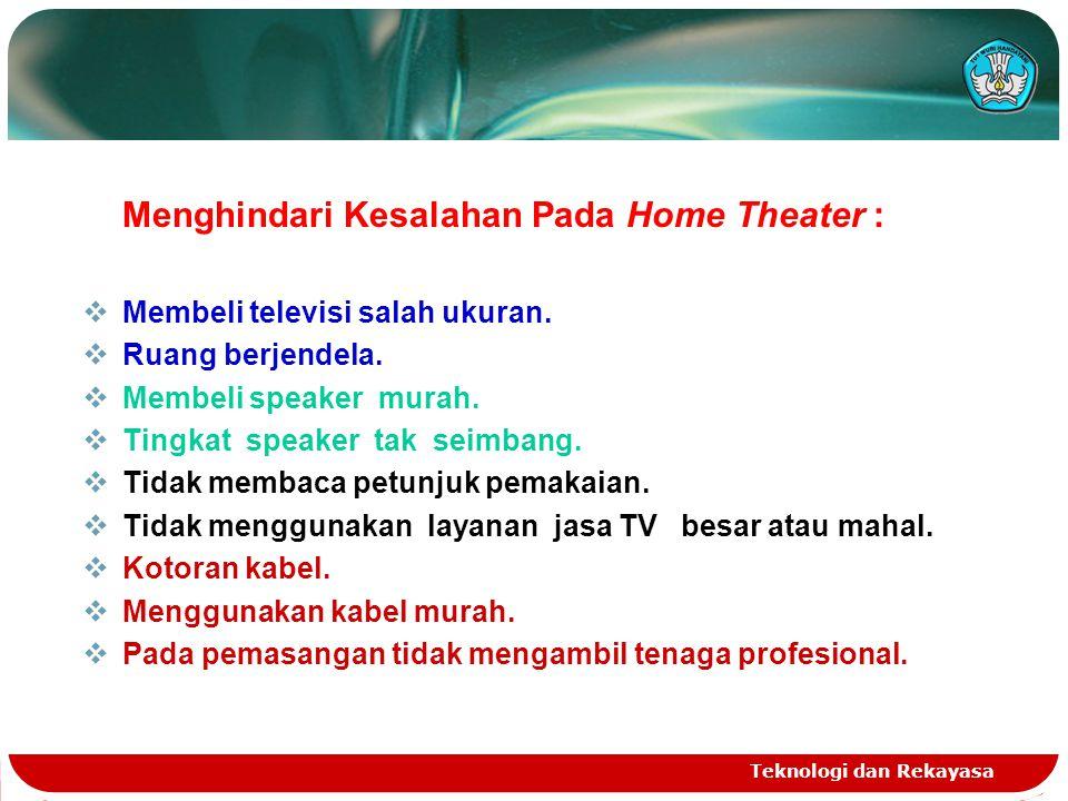 Teknologi dan Rekayasa Menghindari Kesalahan Pada Home Theater :  Membeli televisi salah ukuran.  Ruang berjendela.  Membeli speaker murah.  Tingk