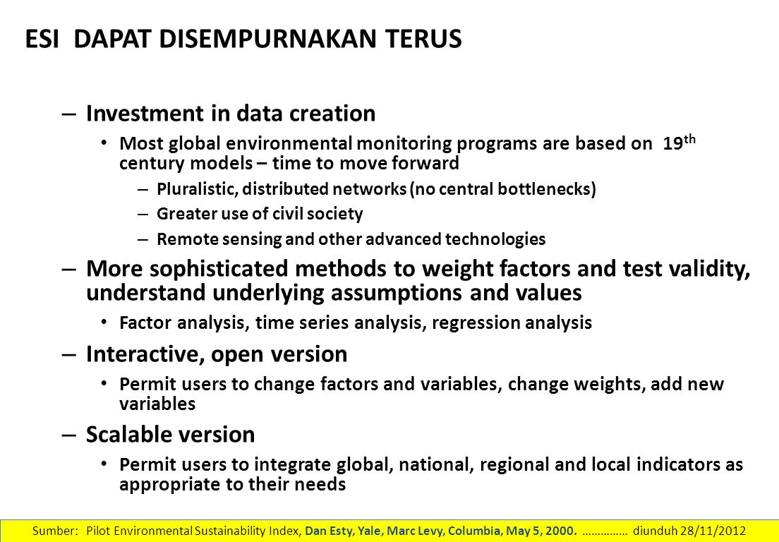 ESI DAPAT DISEMPURNAKAN TERUS – Investment in data creation Most global environmental monitoring programs are based on 19 th century models – time to