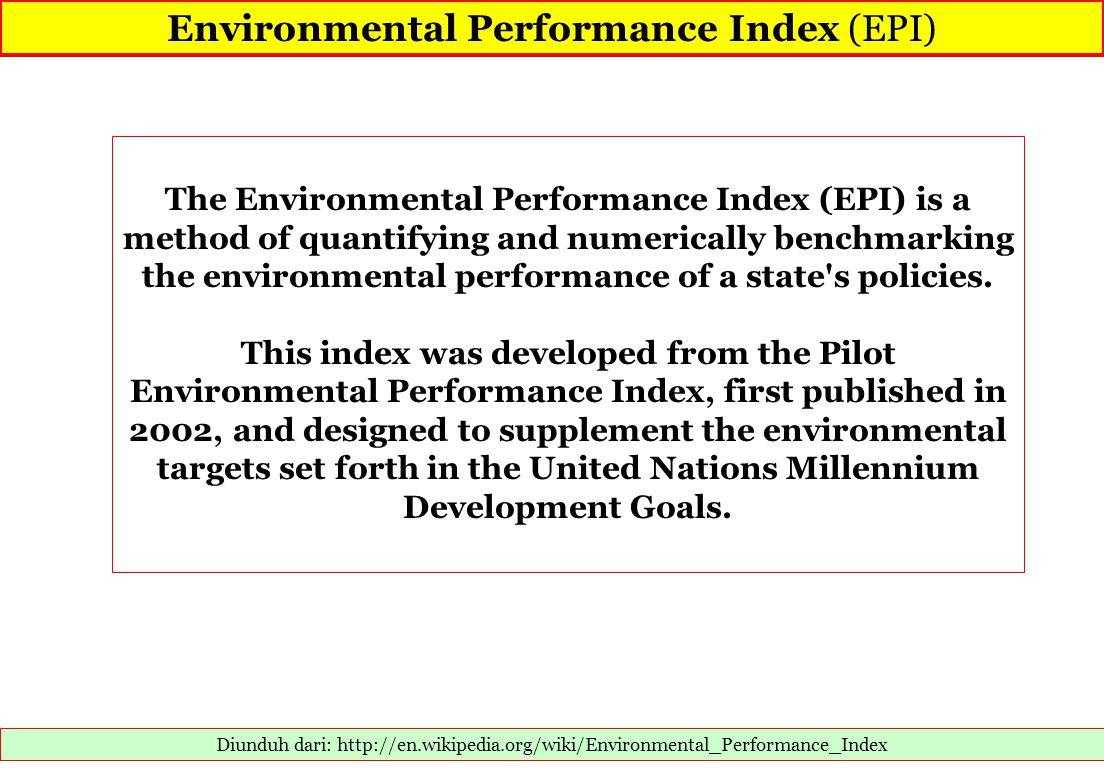 Environmental Performance Index (EPI) Diunduh dari: http://en.wikipedia.org/wiki/Environmental_Performance_Index The Environmental Performance Index (