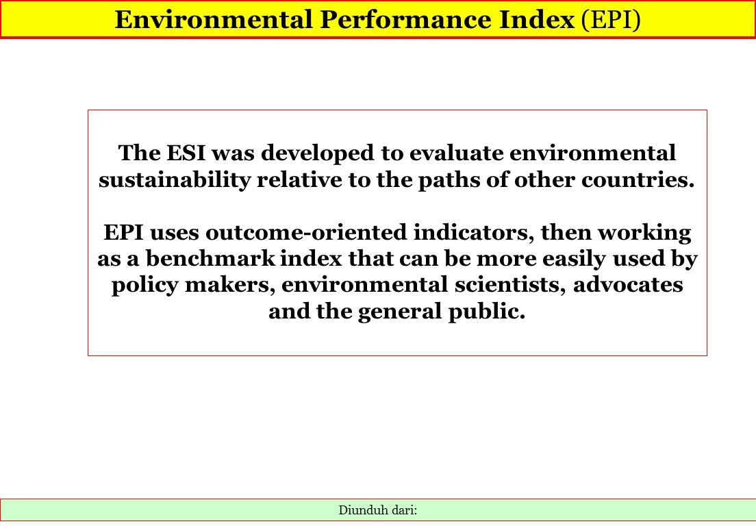 Diunduh dari: The ESI was developed to evaluate environmental sustainability relative to the paths of other countries. EPI uses outcome-oriented indic
