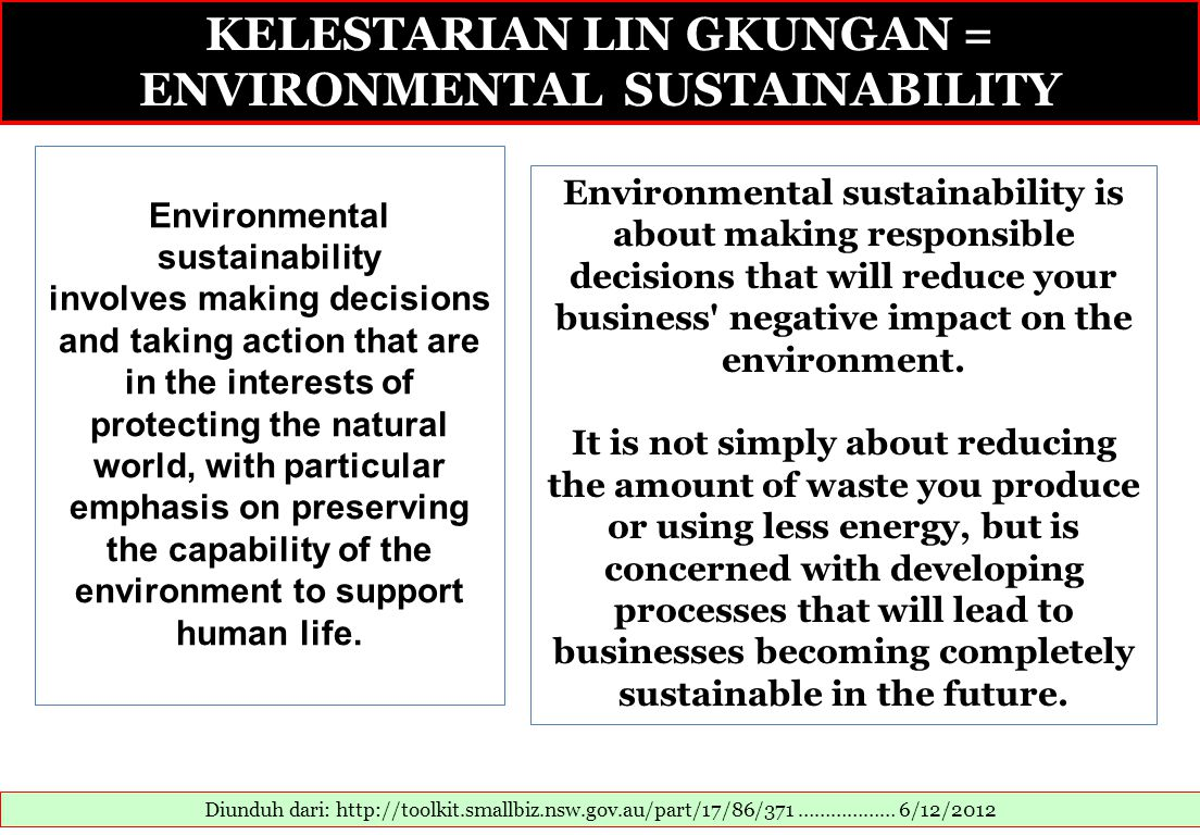 KELESTARIAN LIN GKUNGAN = ENVIRONMENTAL SUSTAINABILITY Diunduh dari: http://toolkit.smallbiz.nsw.gov.au/part/17/86/371 ……………… 6/12/2012 Environmental