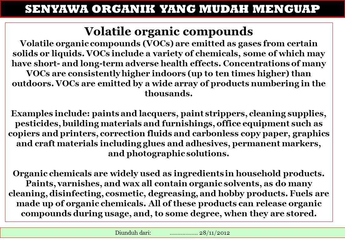SENYAWA ORGANIK YANG MUDAH MENGUAP Diunduh dari: ……………… 28/11/2012 Volatile organic compounds Volatile organic compounds (VOCs) are emitted as gases f