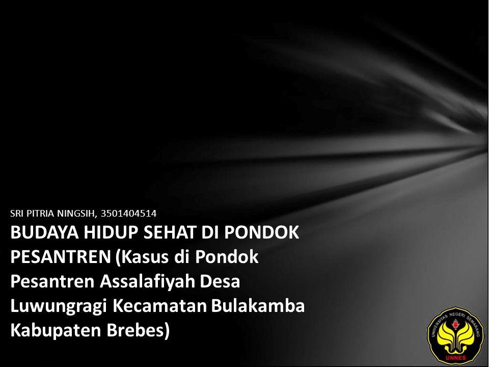 SRI PITRIA NINGSIH, 3501404514 BUDAYA HIDUP SEHAT DI PONDOK PESANTREN (Kasus di Pondok Pesantren Assalafiyah Desa Luwungragi Kecamatan Bulakamba Kabupaten Brebes)