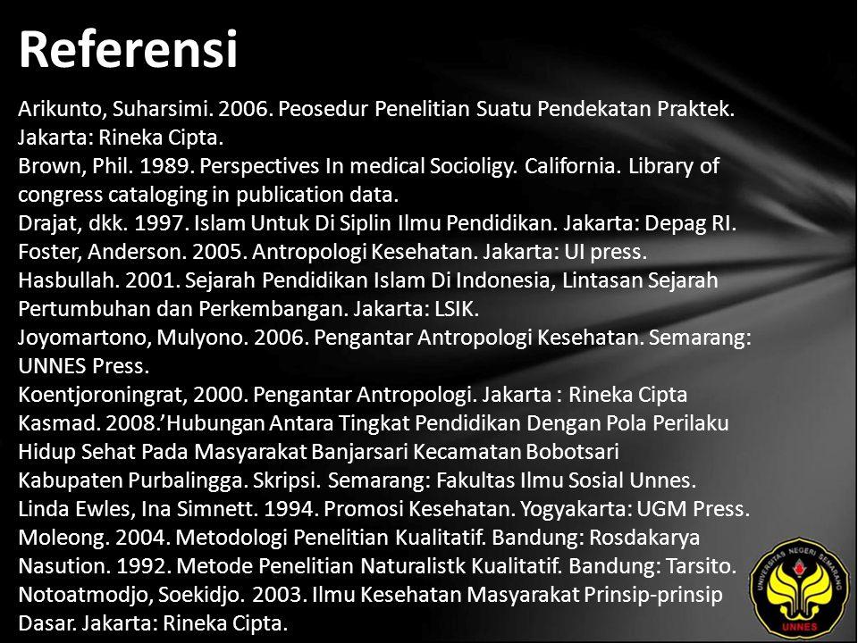 Referensi Arikunto, Suharsimi. 2006. Peosedur Penelitian Suatu Pendekatan Praktek. Jakarta: Rineka Cipta. Brown, Phil. 1989. Perspectives In medical S