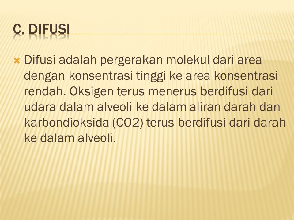  Difusi adalah pergerakan molekul dari area dengan konsentrasi tinggi ke area konsentrasi rendah.