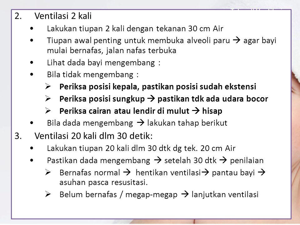 2.Ventilasi 2 kali Lakukan tiupan 2 kali dengan tekanan 30 cm Air Tiupan awal penting untuk membuka alveoli paru  agar bayi mulai bernafas, jalan naf