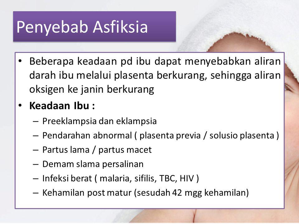 Penyebab Asfiksia Beberapa keadaan pd ibu dapat menyebabkan aliran darah ibu melalui plasenta berkurang, sehingga aliran oksigen ke janin berkurang Ke