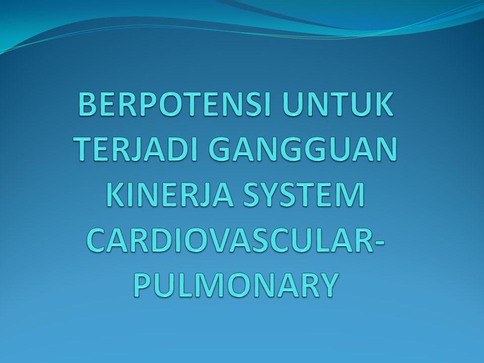 1.BERPOTENSI UNTUK TERJADI GANGGUAN KINERJA SYSTEM CARDIOVASCULAR-PULMONARY ICD KONDISI 250 272 278 401 Diabetes Melitus Gangguan metabolisme Obesitas dan hyperalimentation lain Essential hipertensi