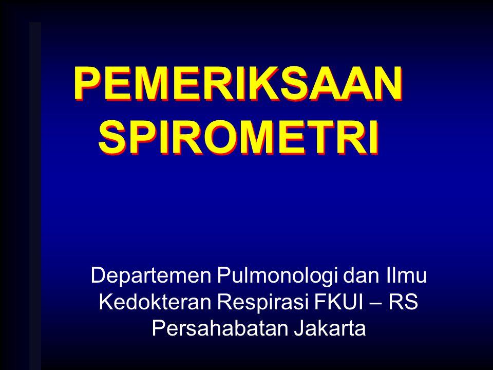 PEMERIKSAAN SPIROMETRI Departemen Pulmonologi dan Ilmu Kedokteran Respirasi FKUI – RS Persahabatan Jakarta