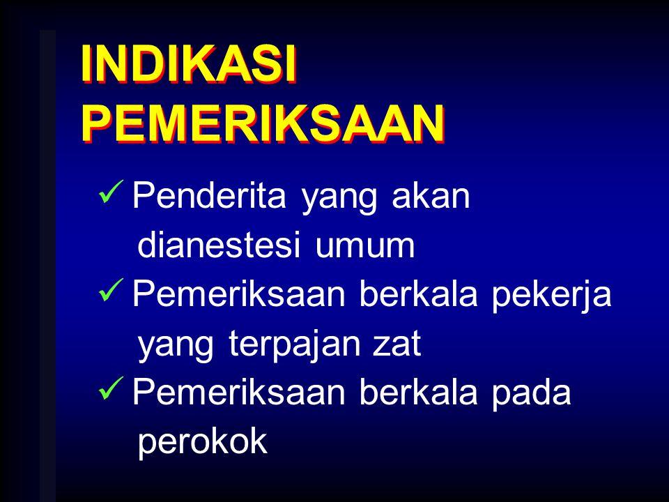 INDIKASI PEMERIKSAAN Penderita yang akan dianestesi umum Pemeriksaan berkala pekerja yang terpajan zat Pemeriksaan berkala pada perokok