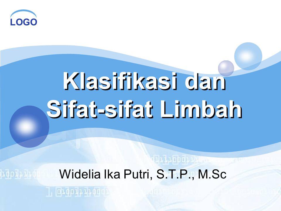 LOGO Klasifikasi dan Sifat-sifat Limbah Widelia Ika Putri, S.T.P., M.Sc