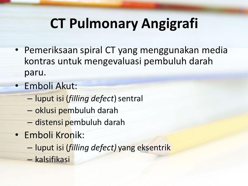 CT Pulmonary Angigrafi Pemeriksaan spiral CT yang menggunakan media kontras untuk mengevaluasi pembuluh darah paru.