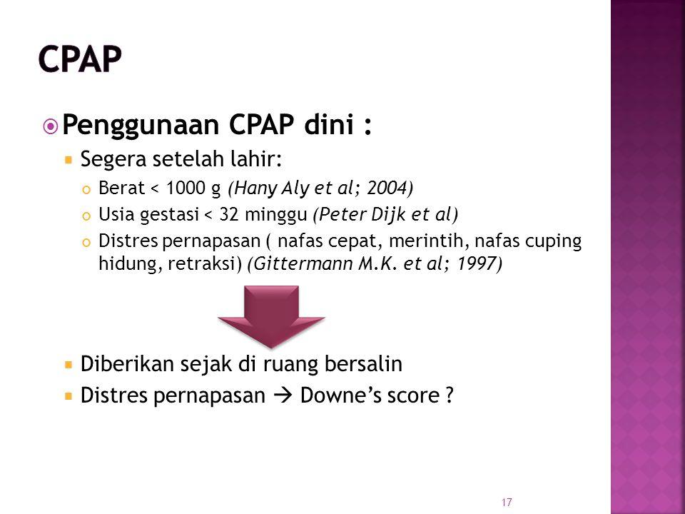  Penggunaan CPAP dini :  Segera setelah lahir: Berat < 1000 g (Hany Aly et al; 2004) Usia gestasi < 32 minggu (Peter Dijk et al) Distres pernapasan ( nafas cepat, merintih, nafas cuping hidung, retraksi) (Gittermann M.K.