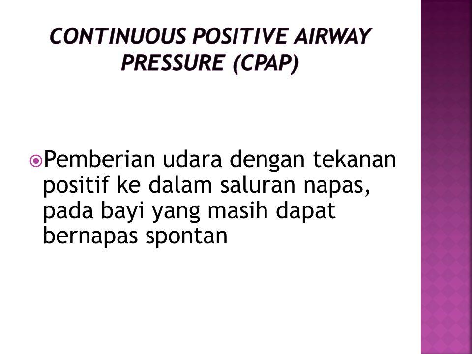  Pemberian udara dengan tekanan positif ke dalam saluran napas, pada bayi yang masih dapat bernapas spontan
