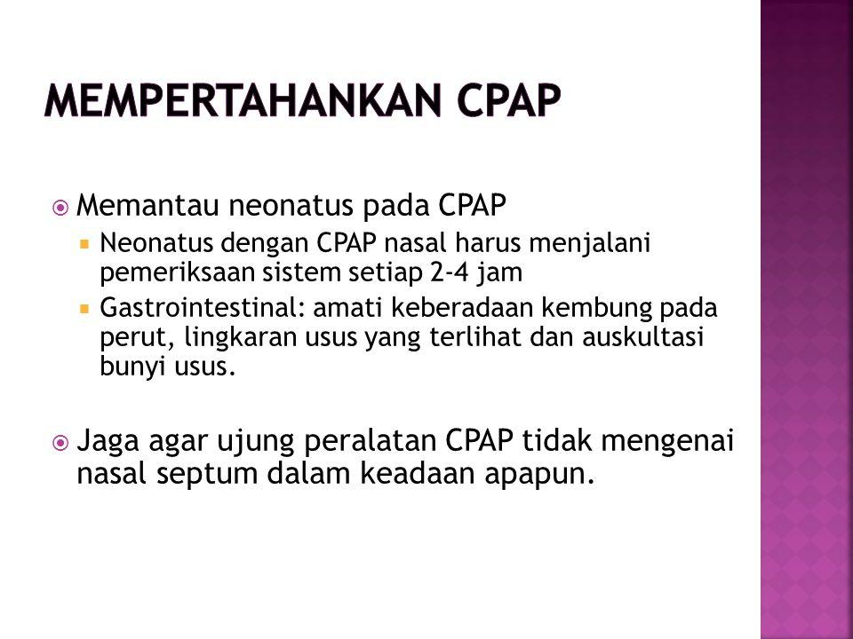  Memantau neonatus pada CPAP  Neonatus dengan CPAP nasal harus menjalani pemeriksaan sistem setiap 2-4 jam  Gastrointestinal: amati keberadaan kembung pada perut, lingkaran usus yang terlihat dan auskultasi bunyi usus.