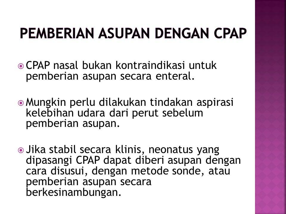  CPAP nasal bukan kontraindikasi untuk pemberian asupan secara enteral.